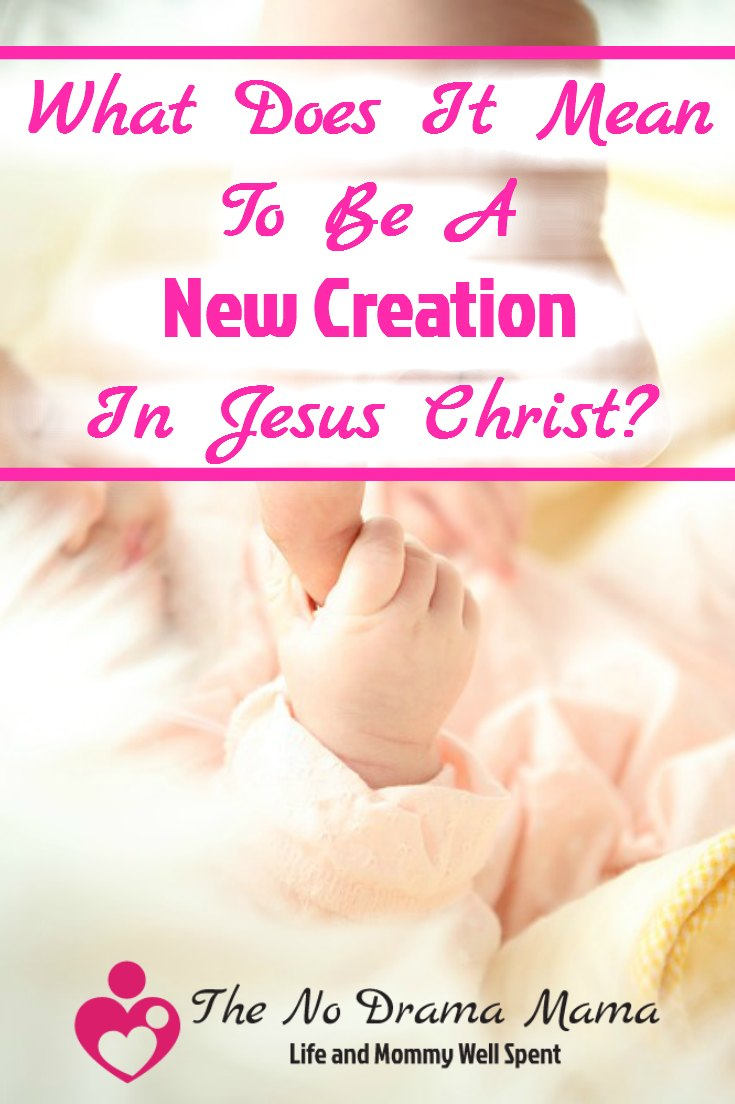 What Does It Really Mean To Be A New Creation In Jesus Christ? - The ...